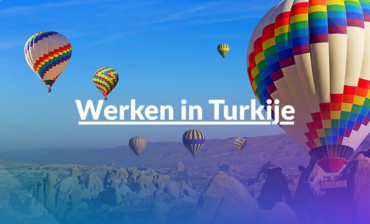 Werken in Turkije – Wat je allemaal moet weten